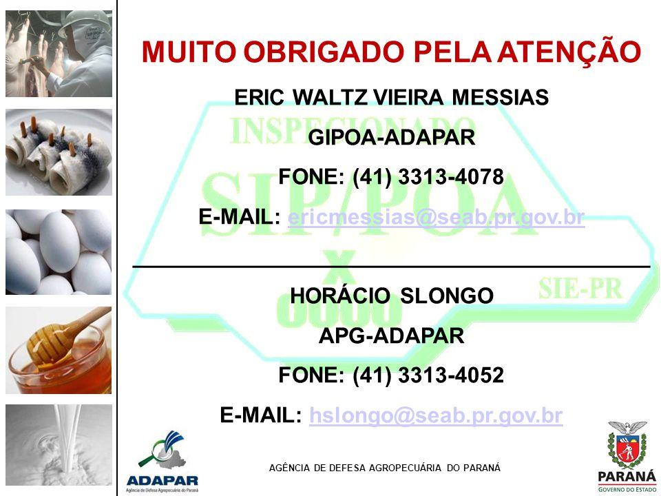 MUITO OBRIGADO PELA ATENÇÃO ERIC WALTZ VIEIRA MESSIAS GIPOA-ADAPAR FONE: (41) 3313-4078 E-MAIL: ericmessias@seab.pr.gov.brericmessias@seab.pr.gov.br _