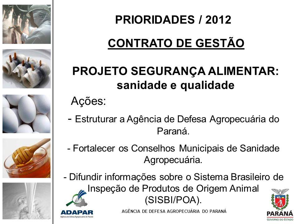 - Estruturar a Agência de Defesa Agropecuária do Paraná. - Fortalecer os Conselhos Municipais de Sanidade Agropecuária. - Difundir informações sobre o