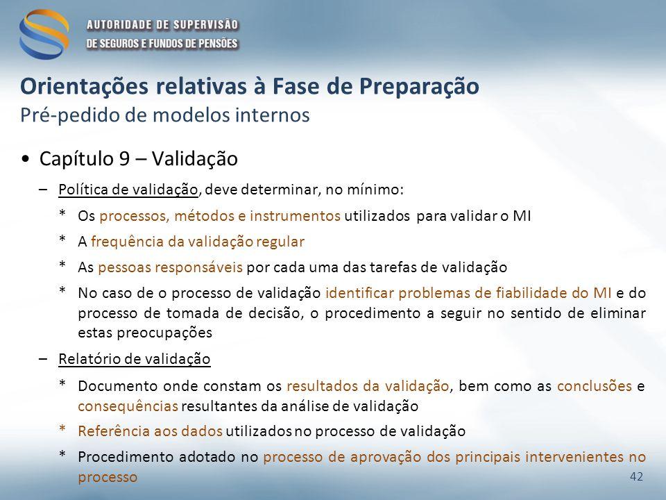 Orientações relativas à Fase de Preparação Pré-pedido de modelos internos Capítulo 9 – Validação –Política de validação, deve determinar, no mínimo: *