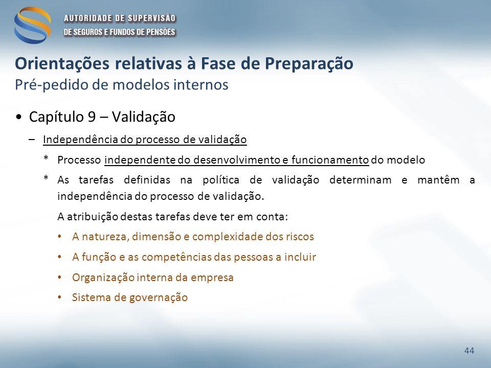 Capítulo 9 – Validação –Independência do processo de validação *Processo independente do desenvolvimento e funcionamento do modelo *As tarefas definidas na política de validação determinam e mantêm a independência do processo de validação.