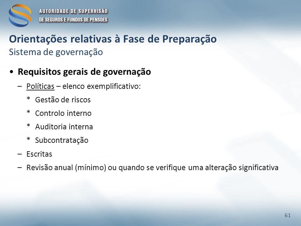 Orientações relativas à Fase de Preparação Sistema de governação Requisitos gerais de governação –Políticas – elenco exemplificativo: *Gestão de risco