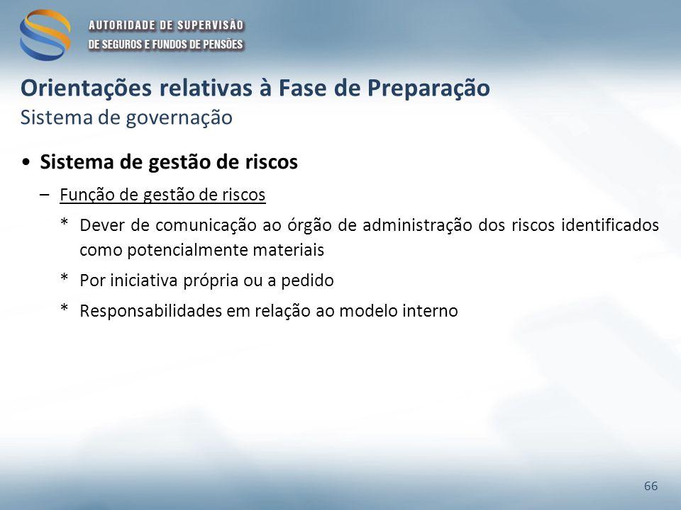 Orientações relativas à Fase de Preparação Sistema de governação Sistema de gestão de riscos –Função de gestão de riscos *Dever de comunicação ao órgã