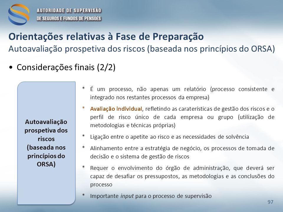 Considerações finais (2/2) 97 Autoavaliação prospetiva dos riscos (baseada nos princípios do ORSA) Autoavaliação prospetiva dos riscos (baseada nos pr