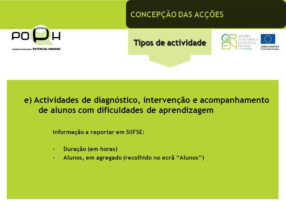 CONCEPÇÃO DAS ACÇÕES Tipos de actividade e) Actividades de diagnóstico, intervenção e acompanhamento de alunos com dificuldades de aprendizagem Inform