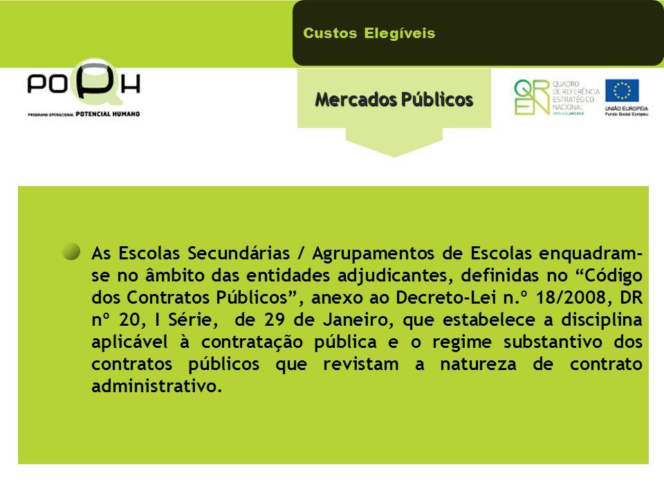 Custos Elegíveis Mercados Públicos As Escolas Secundárias / Agrupamentos de Escolas enquadram- se no âmbito das entidades adjudicantes, definidas no C
