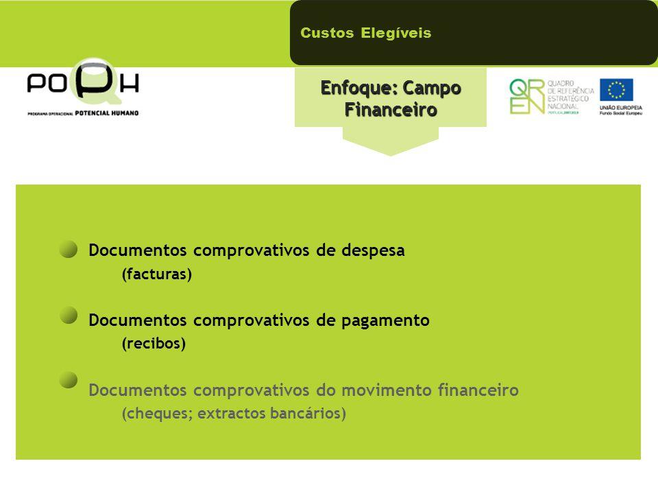 Enfoque: Campo Financeiro Documentos comprovativos de despesa (facturas) Documentos comprovativos de pagamento (recibos) Documentos comprovativos do m