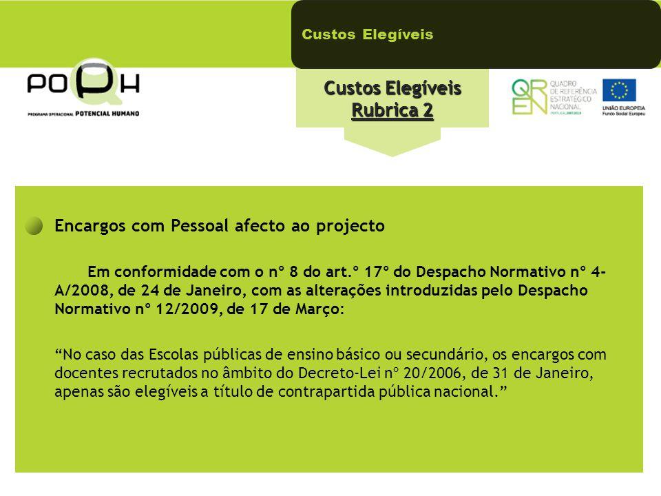 Custos Elegíveis Rubrica 2 Encargos com Pessoal afecto ao projecto Em conformidade com o nº 8 do art.º 17º do Despacho Normativo nº 4- A/2008, de 24 d