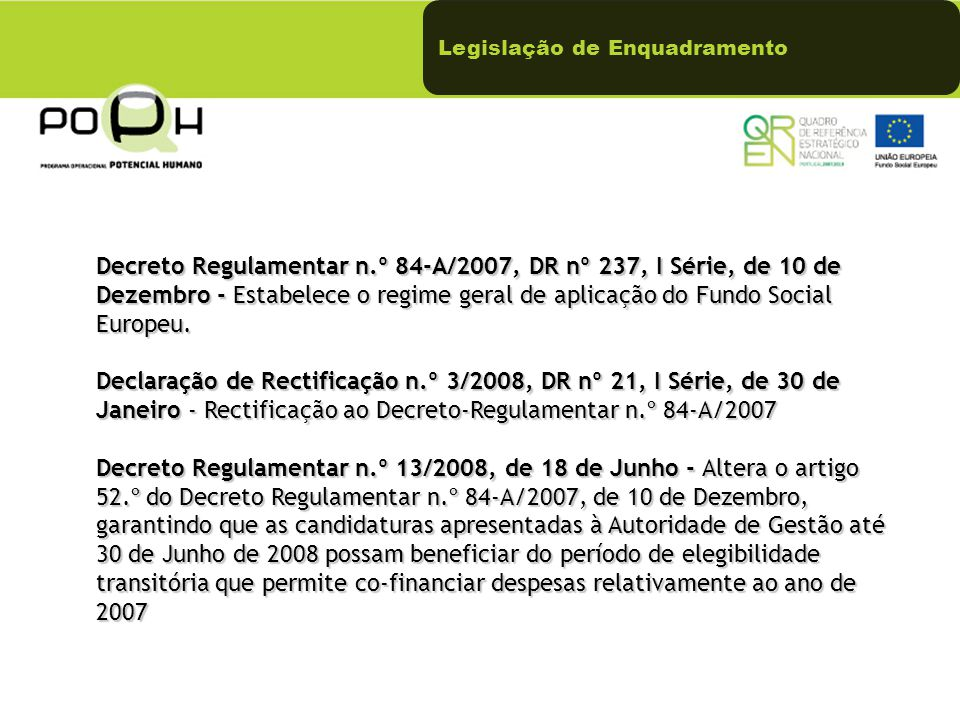 Decreto Regulamentar n.º 84-A/2007, DR nº 237, I Série, de 10 de Dezembro - Estabelece o regime geral de aplicação do Fundo Social Europeu. Declaração