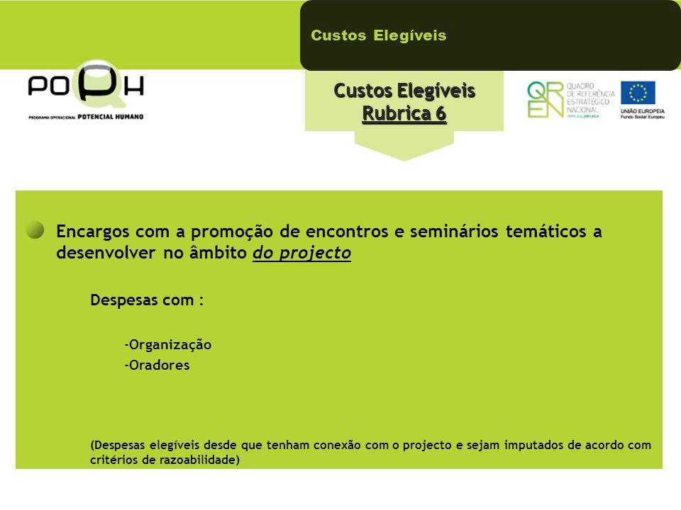 Custos Elegíveis Rubrica 6 Custos Elegíveis Encargos com a promoção de encontros e seminários temáticos a desenvolver no âmbito do projecto Despesas c