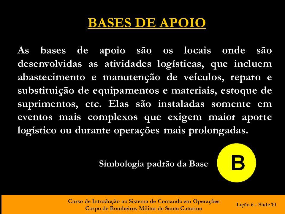 Curso de Introdução ao Sistema de Comando em Operações Corpo de Bombeiros Militar de Santa Catarina BASES DE APOIO As bases de apoio são os locais ond