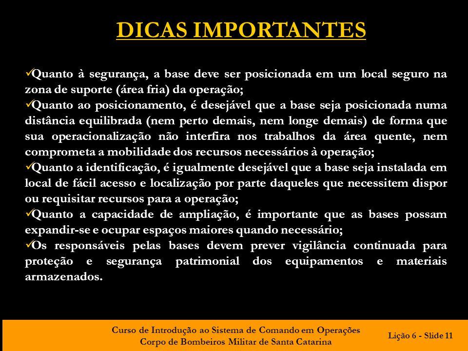 Curso de Introdução ao Sistema de Comando em Operações Corpo de Bombeiros Militar de Santa Catarina DICAS IMPORTANTES Quanto à segurança, a base deve