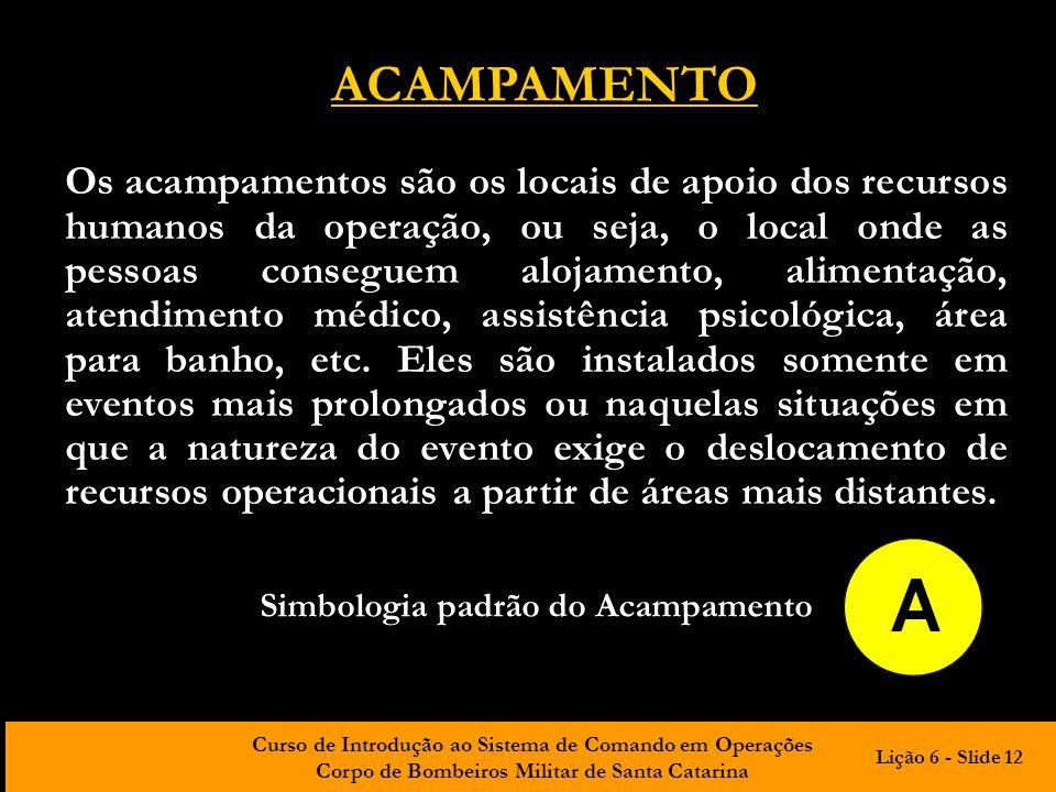 Curso de Introdução ao Sistema de Comando em Operações Corpo de Bombeiros Militar de Santa Catarina ACAMPAMENTO Os acampamentos são os locais de apoio