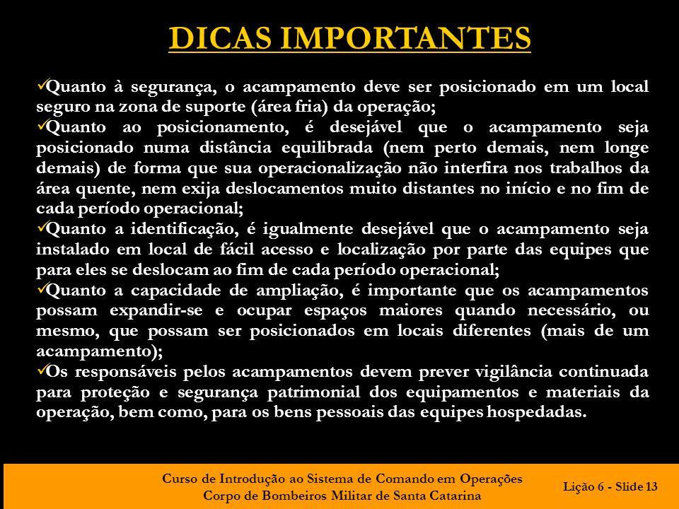 Curso de Introdução ao Sistema de Comando em Operações Corpo de Bombeiros Militar de Santa Catarina DICAS IMPORTANTES Quanto à segurança, o acampament