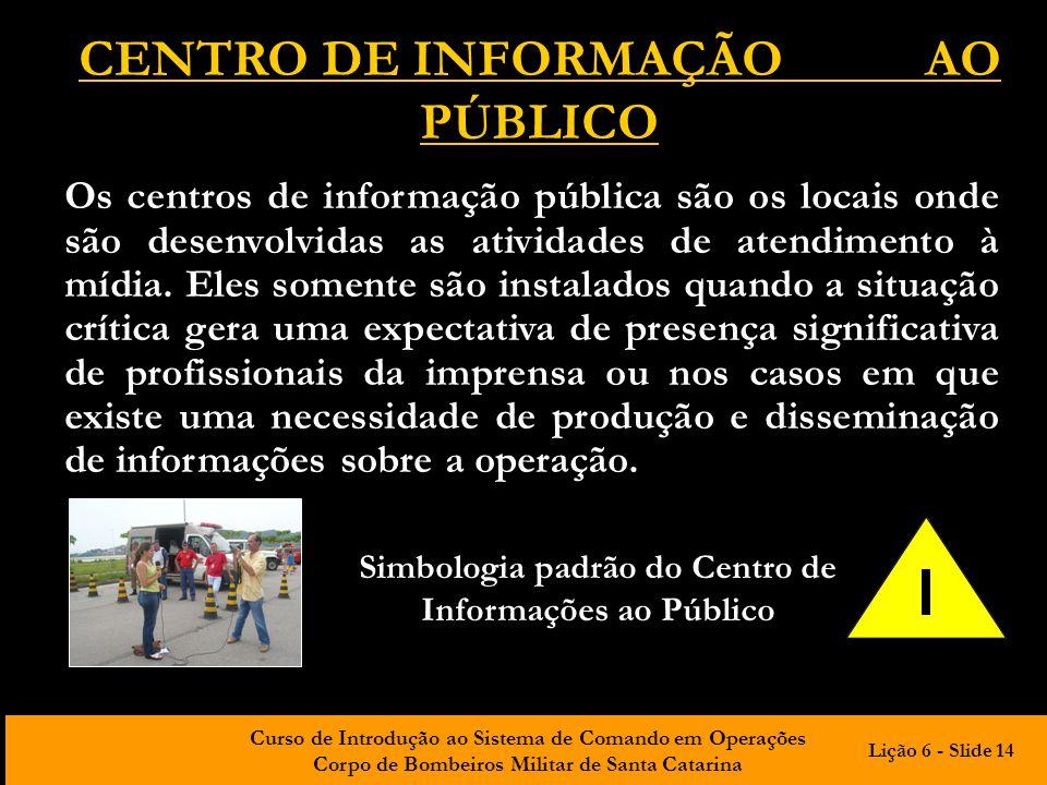 Curso de Introdução ao Sistema de Comando em Operações Corpo de Bombeiros Militar de Santa Catarina CENTRO DE INFORMAÇÃO AO PÚBLICO Os centros de info