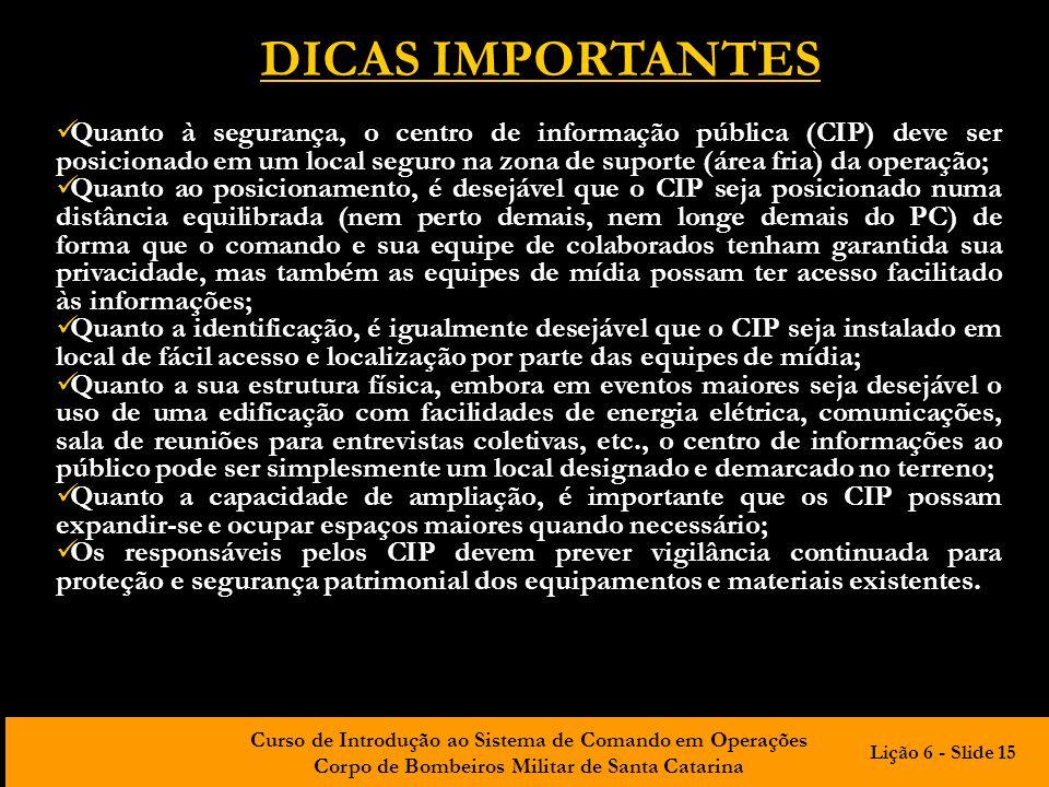 Curso de Introdução ao Sistema de Comando em Operações Corpo de Bombeiros Militar de Santa Catarina DICAS IMPORTANTES Quanto à segurança, o centro de