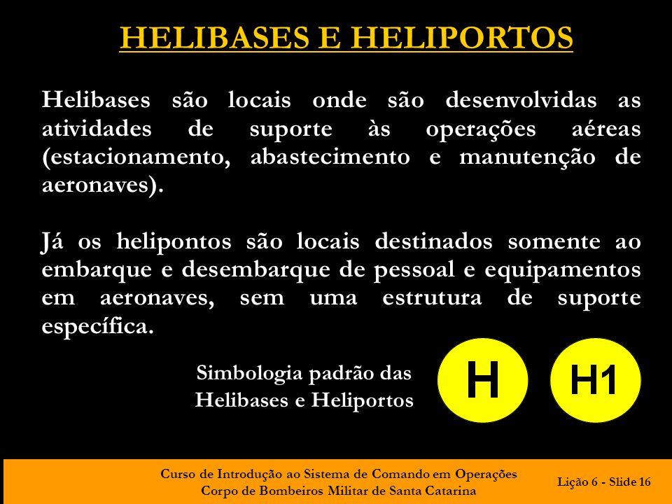 Curso de Introdução ao Sistema de Comando em Operações Corpo de Bombeiros Militar de Santa Catarina HELIBASES E HELIPORTOS Helibases são locais onde s