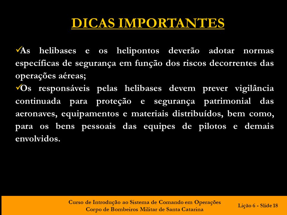 Curso de Introdução ao Sistema de Comando em Operações Corpo de Bombeiros Militar de Santa Catarina DICAS IMPORTANTES As helibases e os helipontos dev
