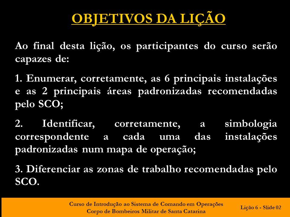 Curso de Introdução ao Sistema de Comando em Operações Corpo de Bombeiros Militar de Santa Catarina OBJETIVOS DA LIÇÃO Ao final desta lição, os partic