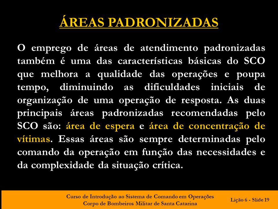 Curso de Introdução ao Sistema de Comando em Operações Corpo de Bombeiros Militar de Santa Catarina ÁREAS PADRONIZADAS O emprego de áreas de atendimen