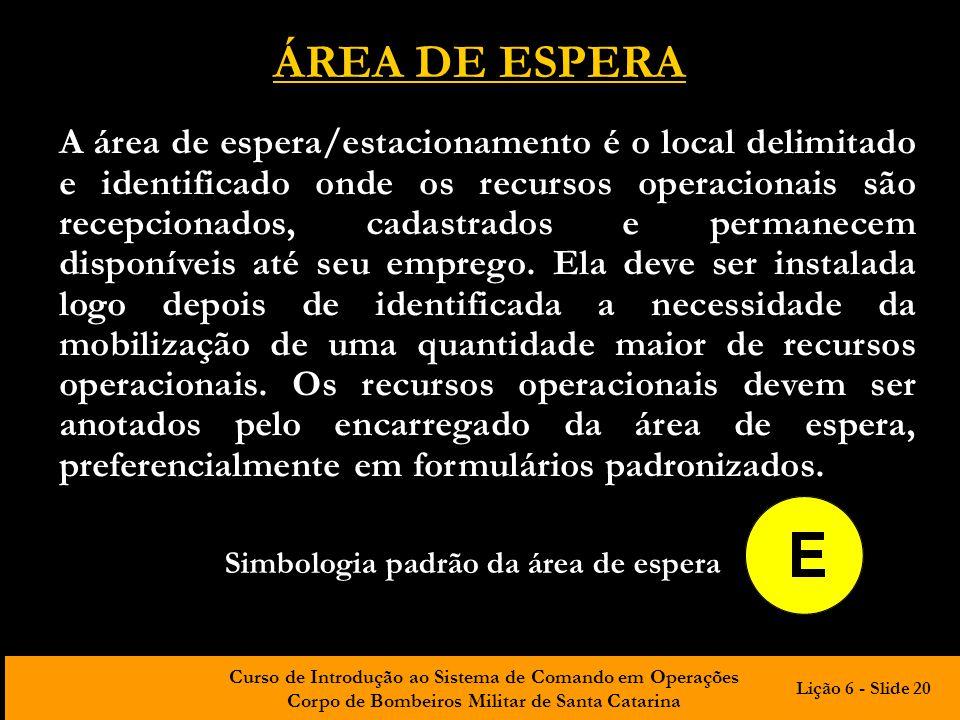Curso de Introdução ao Sistema de Comando em Operações Corpo de Bombeiros Militar de Santa Catarina ÁREA DE ESPERA A área de espera/estacionamento é o
