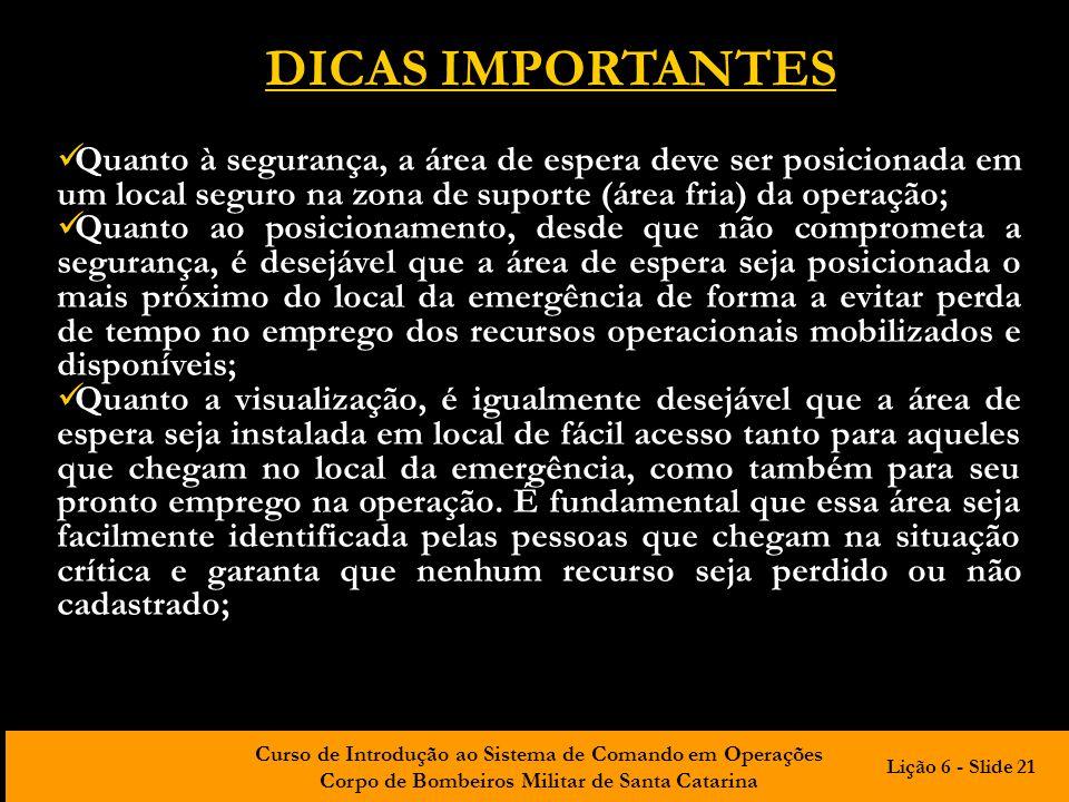 Curso de Introdução ao Sistema de Comando em Operações Corpo de Bombeiros Militar de Santa Catarina DICAS IMPORTANTES Quanto à segurança, a área de es