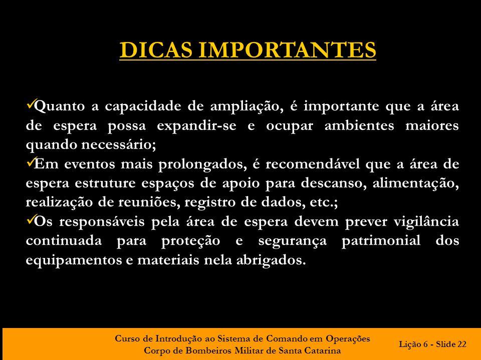 Curso de Introdução ao Sistema de Comando em Operações Corpo de Bombeiros Militar de Santa Catarina DICAS IMPORTANTES Quanto a capacidade de ampliação