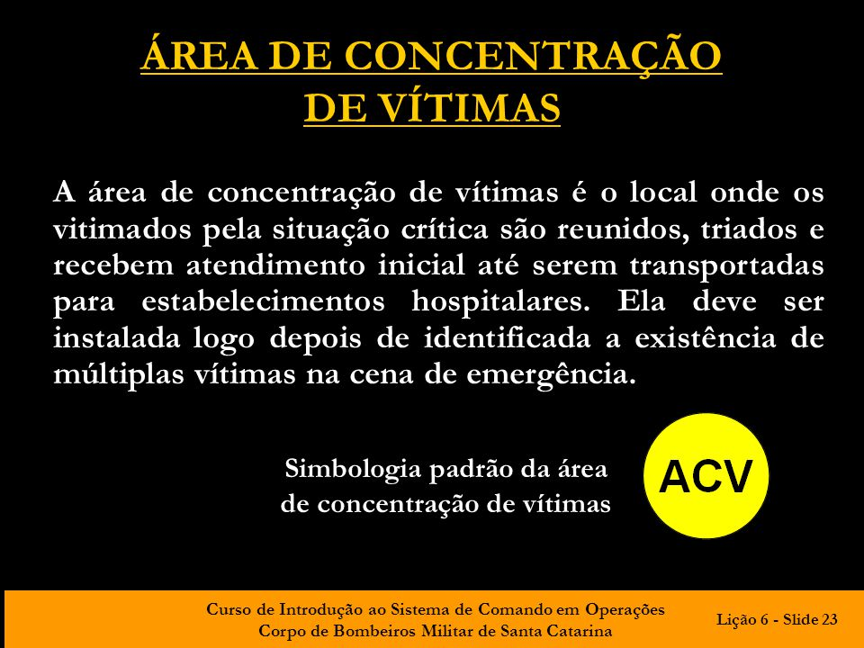 Curso de Introdução ao Sistema de Comando em Operações Corpo de Bombeiros Militar de Santa Catarina ÁREA DE CONCENTRAÇÃO DE VÍTIMAS A área de concentr