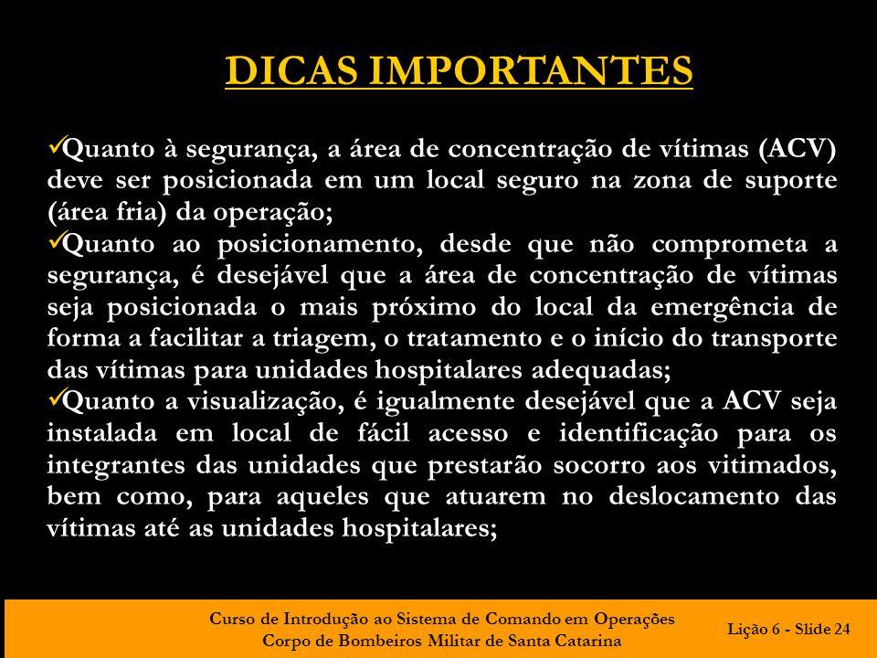 Curso de Introdução ao Sistema de Comando em Operações Corpo de Bombeiros Militar de Santa Catarina DICAS IMPORTANTES Quanto à segurança, a área de co