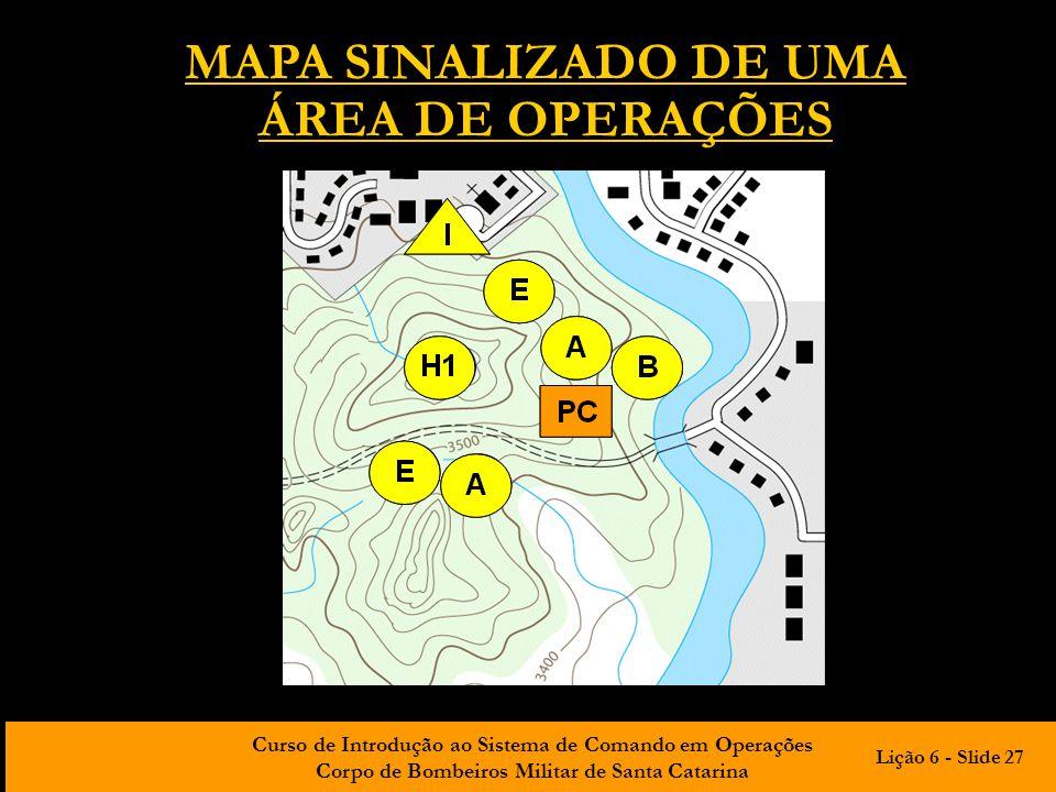 Curso de Introdução ao Sistema de Comando em Operações Corpo de Bombeiros Militar de Santa Catarina MAPA SINALIZADO DE UMA ÁREA DE OPERAÇÕES Lição 6 -