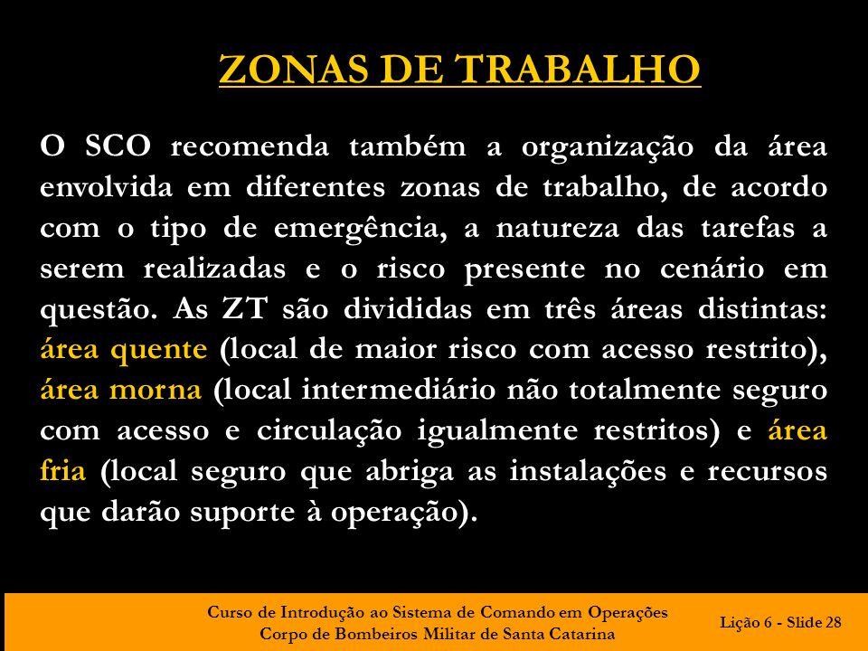 Curso de Introdução ao Sistema de Comando em Operações Corpo de Bombeiros Militar de Santa Catarina ZONAS DE TRABALHO O SCO recomenda também a organiz