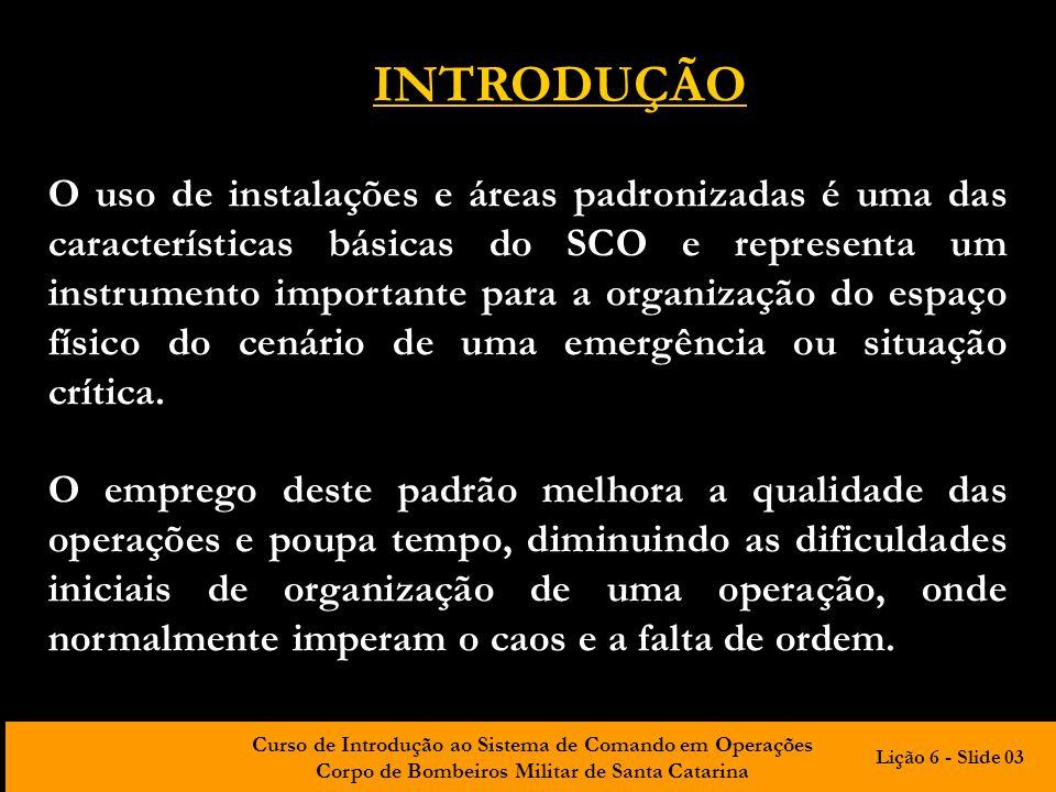 Curso de Introdução ao Sistema de Comando em Operações Corpo de Bombeiros Militar de Santa Catarina INTRODUÇÃO O uso de instalações e áreas padronizad