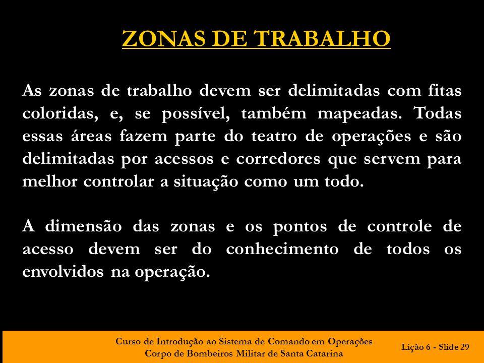Curso de Introdução ao Sistema de Comando em Operações Corpo de Bombeiros Militar de Santa Catarina ZONAS DE TRABALHO As zonas de trabalho devem ser d