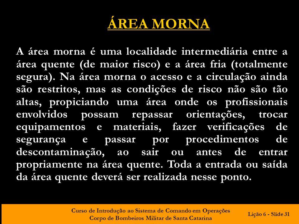 Curso de Introdução ao Sistema de Comando em Operações Corpo de Bombeiros Militar de Santa Catarina ÁREA MORNA A área morna é uma localidade intermedi