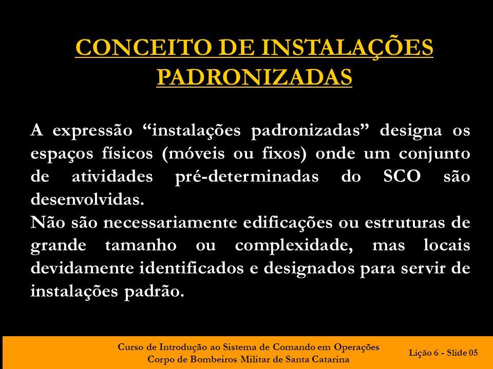 Curso de Introdução ao Sistema de Comando em Operações Corpo de Bombeiros Militar de Santa Catarina CONCEITO DE INSTALAÇÕES PADRONIZADAS A expressão i