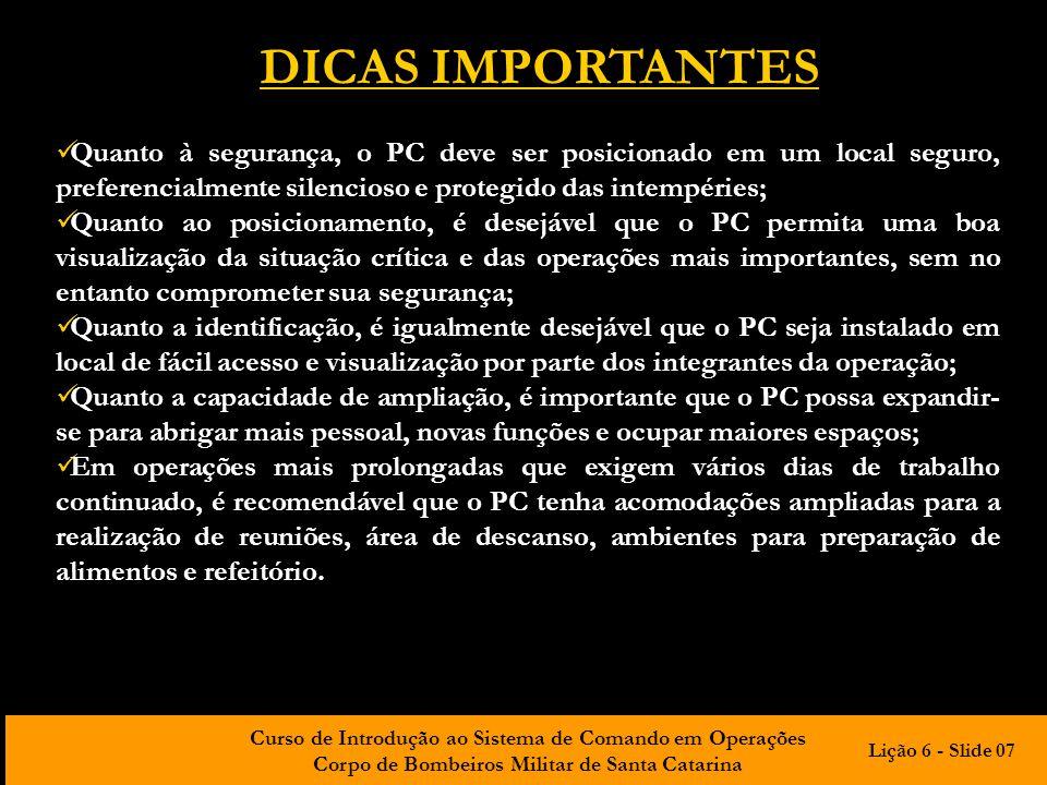 Curso de Introdução ao Sistema de Comando em Operações Corpo de Bombeiros Militar de Santa Catarina DICAS IMPORTANTES Quanto à segurança, o PC deve se