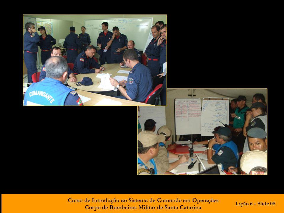 Curso de Introdução ao Sistema de Comando em Operações Corpo de Bombeiros Militar de Santa Catarina Lição 6 - Slide 08