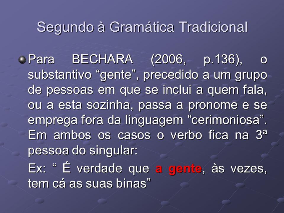 Segundo à Gramática Tradicional Para BECHARA (2006, p.136), o substantivo gente, precedido a um grupo de pessoas em que se inclui a quem fala, ou a esta sozinha, passa a pronome e se emprega fora da linguagem cerimoniosa.