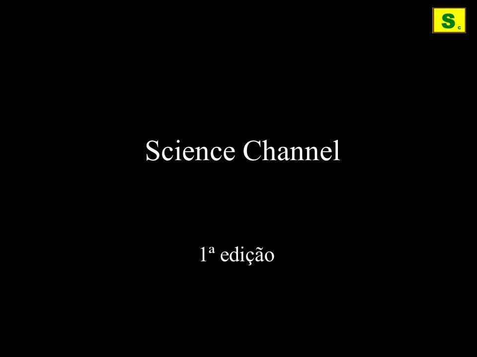 Vocês foram convidados para assistir à estreia do novo canal televisivo Science Channel.