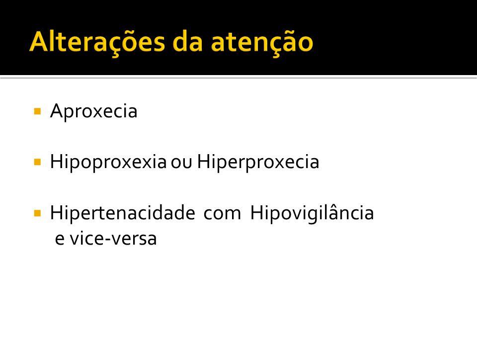 Aproxecia Hipoproxexia ou Hiperproxecia Hipertenacidade com Hipovigilância e vice-versa