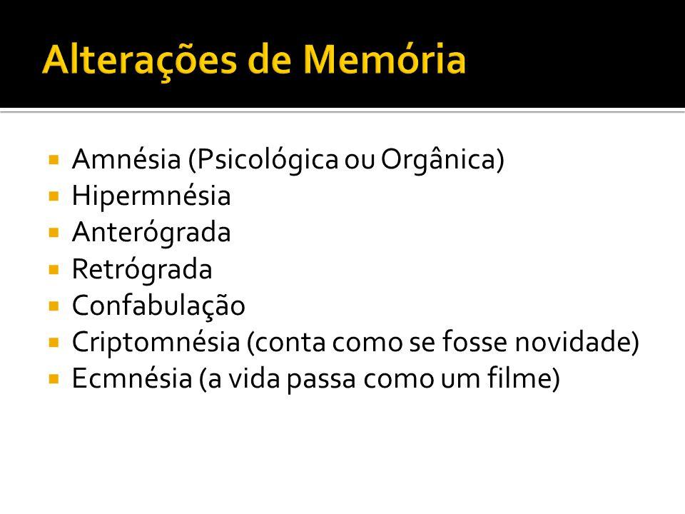 Amnésia (Psicológica ou Orgânica) Hipermnésia Anterógrada Retrógrada Confabulação Criptomnésia (conta como se fosse novidade) Ecmnésia (a vida passa como um filme)