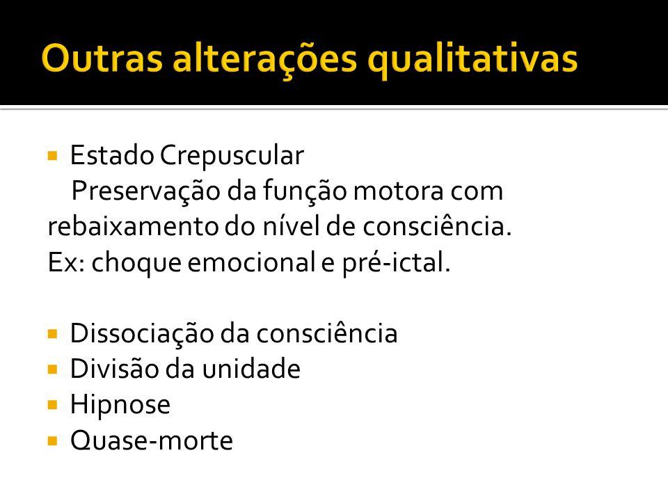 Estado Crepuscular Preservação da função motora com rebaixamento do nível de consciência.