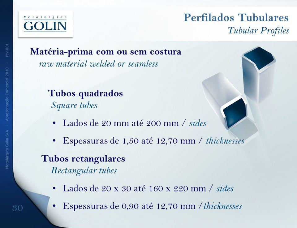 Matéria-prima com ou sem costura raw material welded or seamless Tubos quadrados Square tubes Lados de 20 mm até 200 mm / sides Espessuras de 1,50 até