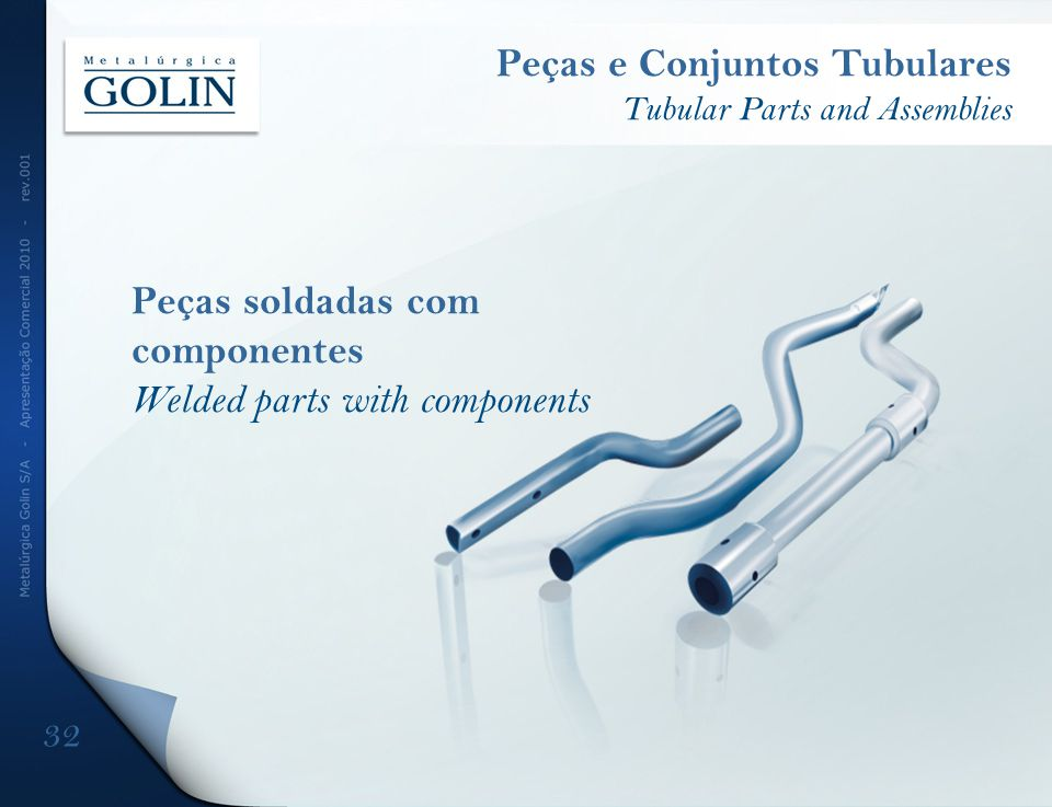 Peças soldadas com componentes Welded parts with components Peças e Conjuntos Tubulares Tubular Parts and Assemblies 32