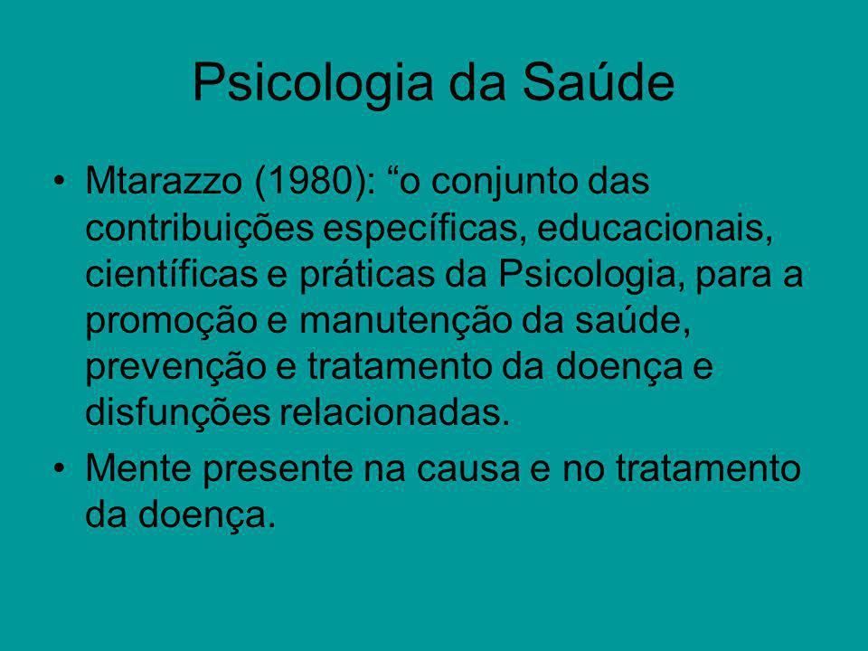 Psicologia da Saúde Mtarazzo (1980): o conjunto das contribuições específicas, educacionais, científicas e práticas da Psicologia, para a promoção e m