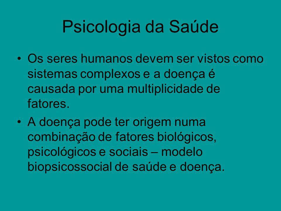 Psicologia da Saúde Os seres humanos devem ser vistos como sistemas complexos e a doença é causada por uma multiplicidade de fatores. A doença pode te