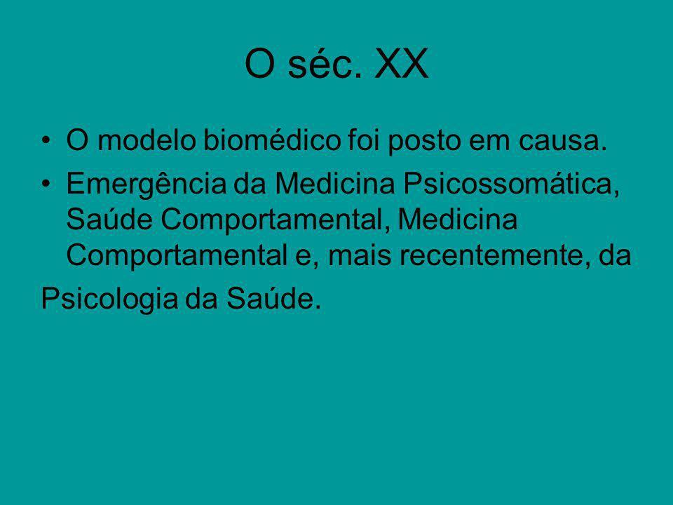 O séc. XX O modelo biomédico foi posto em causa. Emergência da Medicina Psicossomática, Saúde Comportamental, Medicina Comportamental e, mais recentem