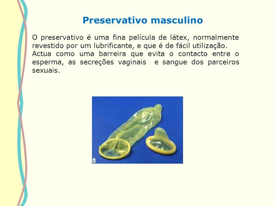 Preservativo masculino O preservativo é uma fina película de látex, normalmente revestido por um lubrificante, e que é de fácil utilização. Actua como