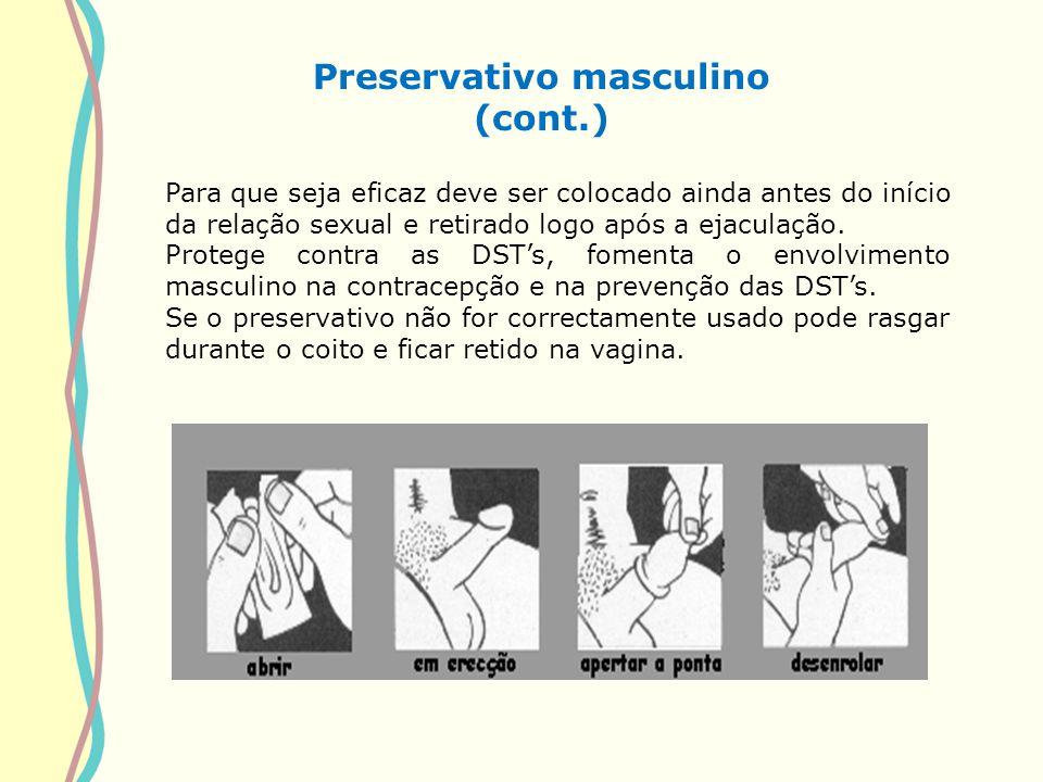 Preservativo masculino (cont.) Para que seja eficaz deve ser colocado ainda antes do início da relação sexual e retirado logo após a ejaculação. Prote