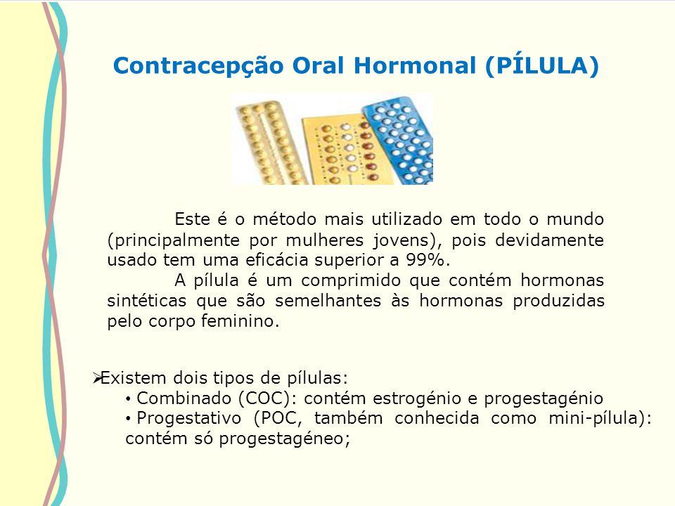 Contracepção Oral Hormonal (PÍLULA) Este é o método mais utilizado em todo o mundo (principalmente por mulheres jovens), pois devidamente usado tem um