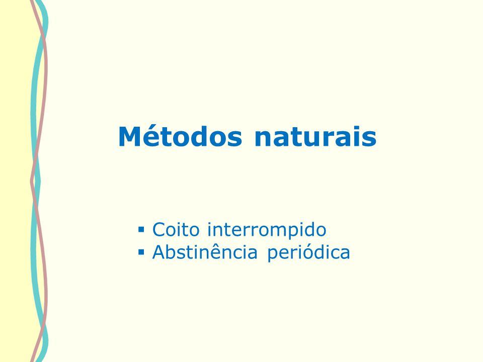 Métodos de barreira Preservativo Masculino; Preservativo Feminino; Diafragma;